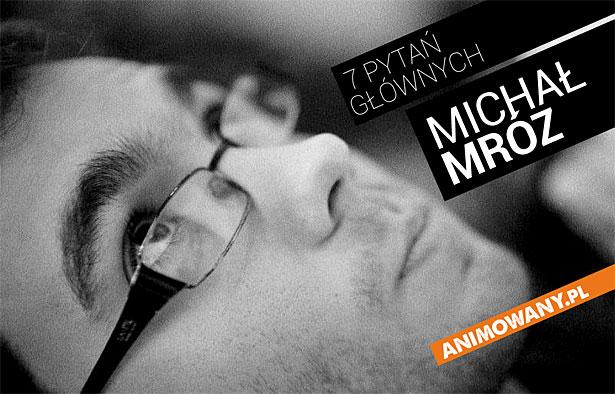 7 pytań głównych: Michał Mróz