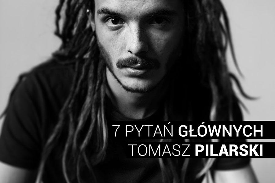 Tomek Pilarski - 7 pytań głównych. Fot.: Anna Chrzanowska